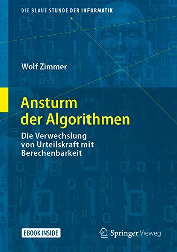 Ansturm der Algorithmen: Die Verwechslung von Urteilskraft mit Berechenbarkeit (Die blaue Stunde der Informatik)