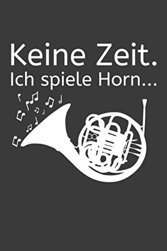 Keine Zeit Ich spiele Horn: Jahres-Kalender für das Jahr 2021 im DinA-5 Format für Musikerinnen und Musiker Musik Terminplaner