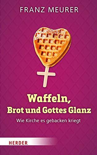 Waffeln, Brot und Gottes Glanz: Wie Kirche es gebacken kriegt