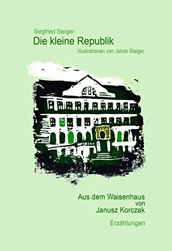 Die kleine Republik: Aus dem Waisenhaus von Janusz Korczak. Erzählungen