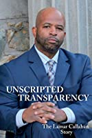 Unscripted Transparency the Lamar Callahan Story