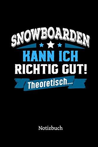 Snowboarden kann ich richtig gut - theoretisch: Notizbuch, lustiges Geschenk für einen Snowboarder, 6 x 9 Zoll (A5), kariert