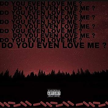 Do You Even Love Me?