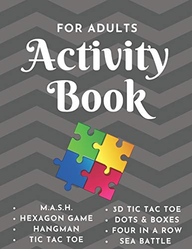 Activity Book - For Adults: Game Notebook - Play with Friends or Alone - Classic Pen & Paper Games - Hangman, MASH, Dots & Boxes, 3D Tic Tac Toe, Sea ... Four in a Row, Hexagon Game (8.5 x 11 inches)