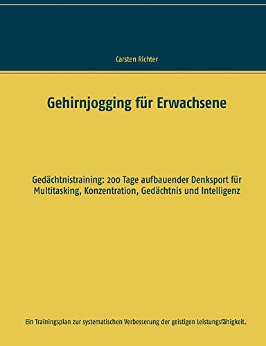 Gehirnjogging für Erwachsene: Gedächtnistraining: 200 Tage aufbauender Denksport für Multitasking, Konzentration, Gedächtnis und Intelligenz