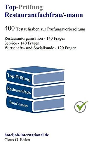Top Prüfung Restaurantfachfrau / Restaurantfachmann - 400 Übungsaufgaben für die Abschlussprüfung: Aufgaben inkl. Lösungen für eine effektive Prüfungsvorbereitung auf die Abschlussprüfung