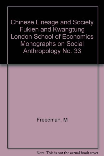 Chinese Lineage and Society Fukien and Kwangtung London School of Economics Monographs on Social Anthropology No. 33