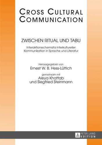 Zwischen Ritual und Tabu: Interaktionsschemata interkultureller Kommunikation in Sprache und Literatur (Cross Cultural Communication, Band 24)