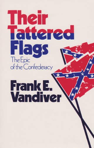 Their Tattered Flags: The Epic of the Confederacy (Volume 5) (Williams-Ford Texas A&M University Military History Series)