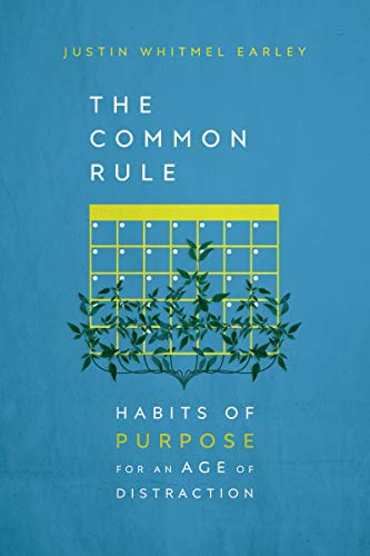 Compare Textbook Prices for The Common Rule: Habits of Purpose for an Age of Distraction Illustrated Edition ISBN 9780830845606 by Earley, Justin Whitmel