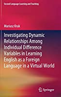 Investigating Dynamic Relationships Among Individual Difference Variables in Learning English as a Foreign Language in a Virtual World (Second Language Learning and Teaching)