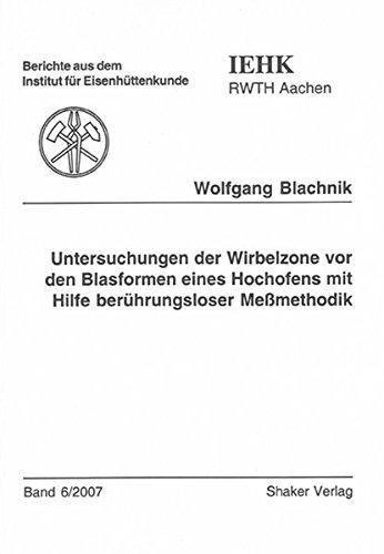 Untersuchungen der Wirbelzone vor den Blasformen eines Hochofens mit Hilfe berührungsloser Meßmethodik (Berichte aus dem Institut für Eisenhüttenkunde)