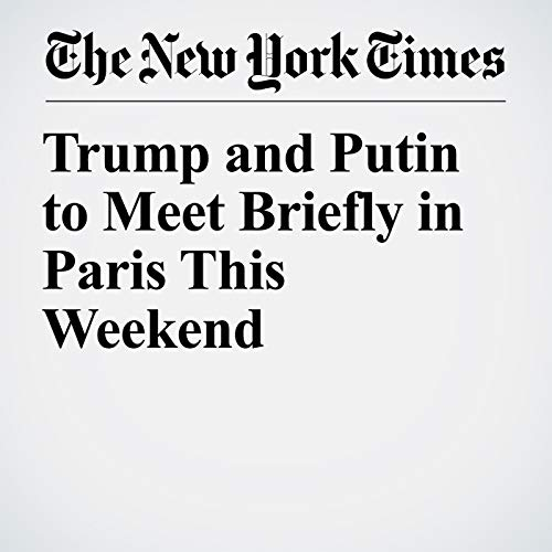 Trump and Putin to Meet Briefly in Paris This Weekend audiobook cover art