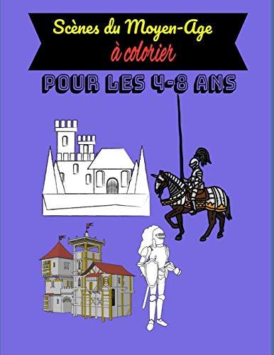 Scènes du Moyen-Age à colorier: Pour les 4-8 ans