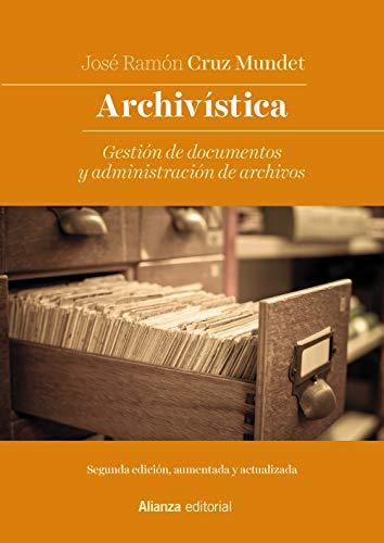 Archivística: Gestión de documentos y administración de archivos. Nueva edición (El Libro Universitario - Manuales)