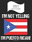 2021 Weekly Planner I m Not Yelling I m Puerto Rican: Funny Puerto Rico Flag Quote Dated Calendar With To-Do List