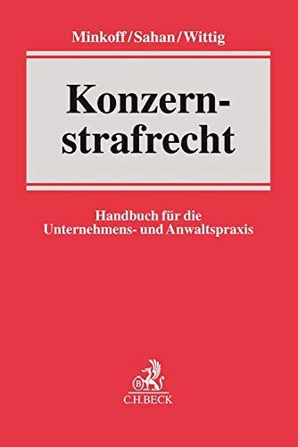 Konzernstrafrecht: Handbuch für die Unternehmens- und Anwaltspraxis