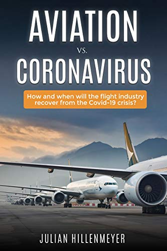 Aviation vs. Coronavirus : How and when will the flight industry recover from the Covid-19 crisis? (English Edition)