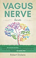 Vagus Nerve Secrets: ind out the secrets benefits of vagus nerve stimulation through self help exercises against trauma, anxiety and depression for better life!