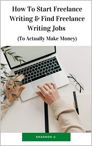 How To Start Freelance Writing & Find Freelance Writing Jobs (To Actually Make Money)