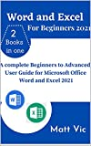 Word and Excel for Beginners 2021: A Complete Beginners to Advanced User Guide for Microsoft Office Word and Excel 2021 (English Edition)