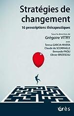 Stratégies de changement - 16 prescriptions thérapeutiques de Grégoire Vitry