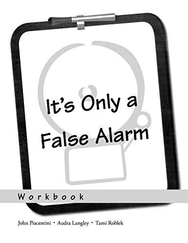 Its Only a False Alarm: Workbook: A Cognitive Behavioral Treatment Program Workbook (Treatments That Work)