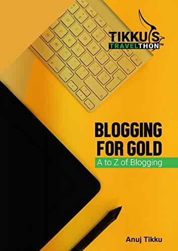 Tikku's Travelthon - Blogging for Gold: A to Z of Blogging by [Anuj Tikku]
