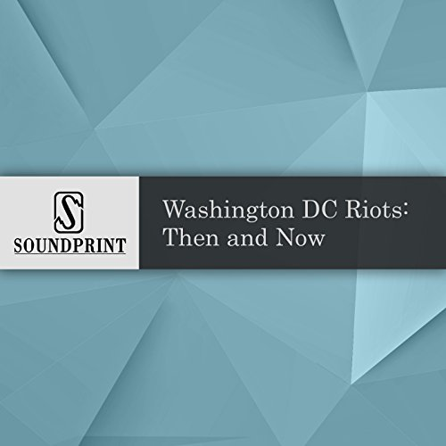 Washington D.C. Riots: Then and Now audiobook cover art