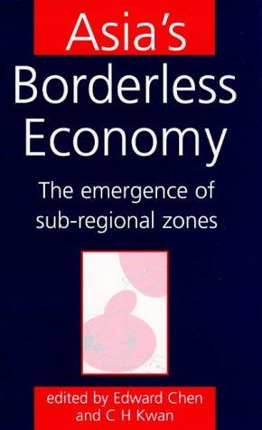 Asia s Borderless Economy: The Emergence of Sub-Regional Zones