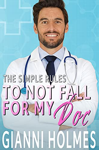 To Not Fall For My Doc: A Forbidden Romance (The Simple Rules Book 1) by [Gianni Holmes]