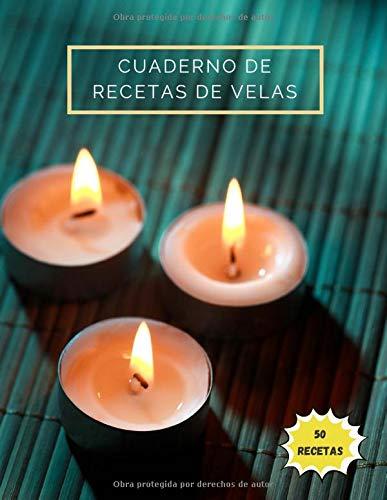 Cuaderno de recetas de velas: 50 recetas de velas y cosméticos para llenar por su cuidado | Mis mejores recetas naturales y saludables para anotar