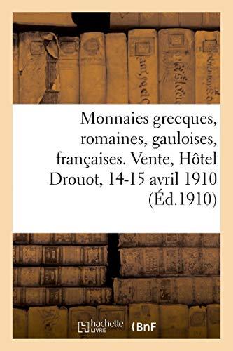 Monnaies grecques, romaines, gauloises, françaises. Vente, Hôtel Drouot, 14-15 avril 1910