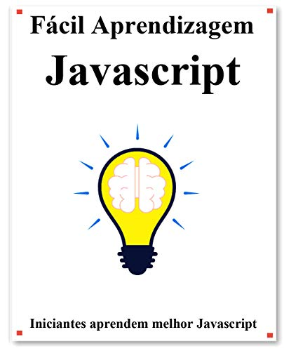 Fácil Aprendizagem Javascript: Passo a passo para levar os iniciantes a aprender melhor o Javascript (Portuguese Edition)
