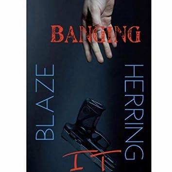 Banging It