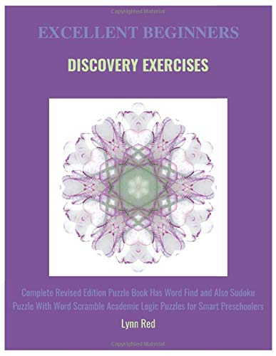 Excellent Beginners Discovery Exercises: Complete Revised Edition Puzzle Book Has Word Find and Also Sudoku Puzzle With Word Scramble Academic Logic Puzzles for Smart Preschoolers
