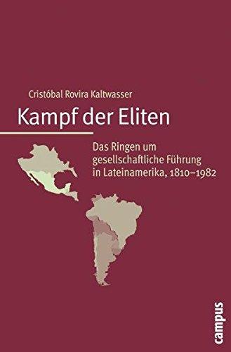 Kampf der Eliten: Das Ringen um gesellschaftliche Führung in Lateinamerika, 1810-1982