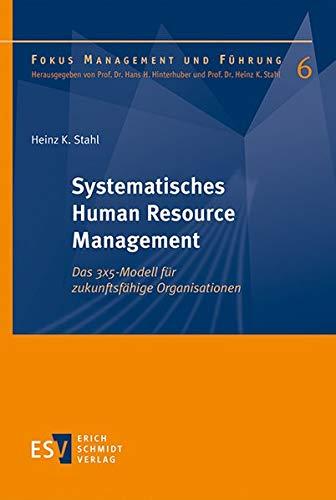 Systematisches Human Resource Management: Das 3x5-Modell für zukunftsfähige Organisationen (Fokus Management und Führung, Band 6)