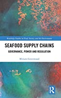 Seafood Supply Chains: Governance, Power and Regulation (Routledge Studies in Food, Society and the Environment)