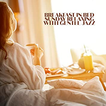 Breakfast in Bed: Sunday Relaxing with Gentle Jazz