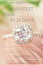 Manifest Your True Love in 28 Days: Use the Law of Attraction and the No Contact Rule to Attract Anyone You Desire
