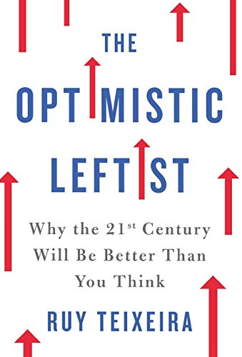 The Optimistic Leftist: Why the 21st Century Will Be Better Than You Think