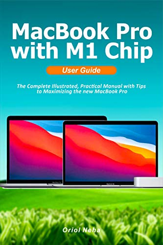 MacBook Pro with M1 Chip User Guide: The Complete Illustrated, Practical Manual with Tips to Maximizing the new MacBook Pro (English Edition)