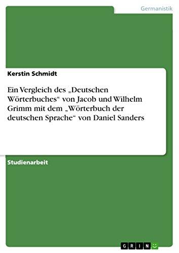 """Ein Vergleich des """"Deutschen Wörterbuches"""" von Jacob und Wilhelm Grimm mit dem """"Wörterbuch der deutschen Sprache""""  von Daniel Sanders"""