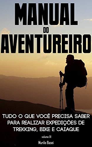Manual do Aventureiro: Planeje, organize e execute expedições de Trekking, Bike e Caiaque