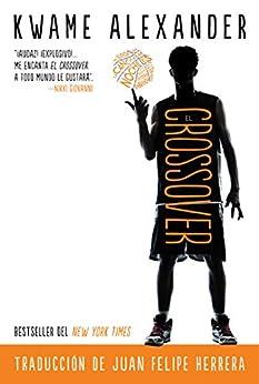 El crossover (Crossover Spanish Edition) (The Crossover Series) by [Kwame Alexander, Juan Felipe Herrera]