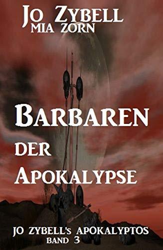 Barbaren der Apokalypse: Jo Zybell's Apokalyptos Band 3