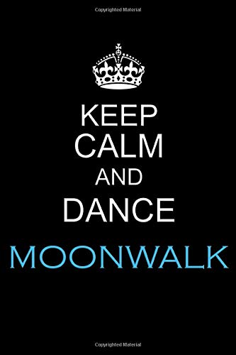 """Keep Calm And Dance Moonwalk: Journal For Dancers, Dance Teachers, Choreographers And Moonwalk Lovers, Smooth Glossy Cover, 6x9"""" Great Size, 100 Blank Pages To Write Or Draw, Cute HQ Gift"""