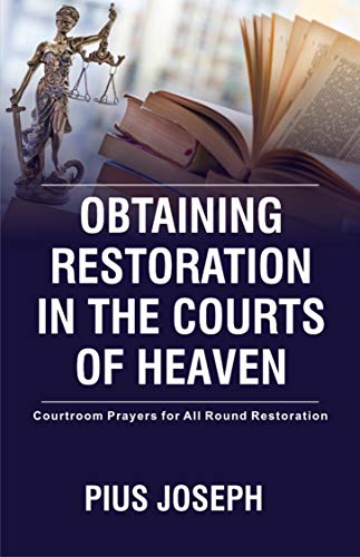 Obtaining Restoration in the Courts of Heaven: Courtroom Prayers for All Round Restoration (English Edition)