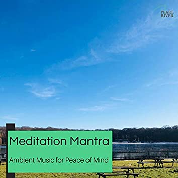 Meditation Mantra - Ambient Music For Peace Of Mind